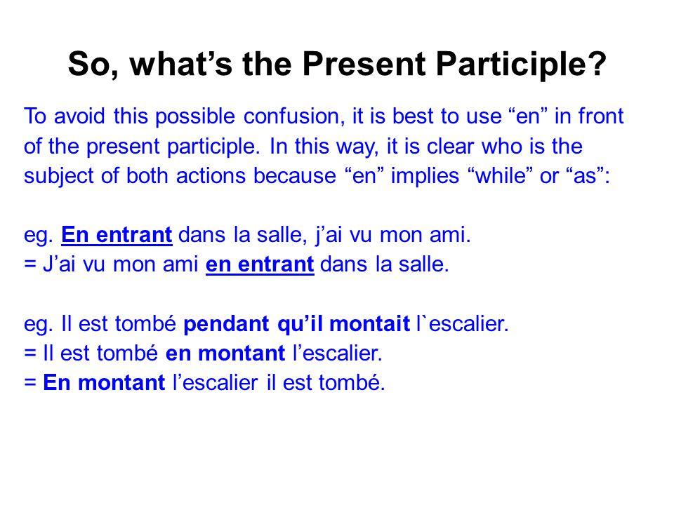 When NOT to use it.DON'T use it to try to form the present or imparfait tenses.