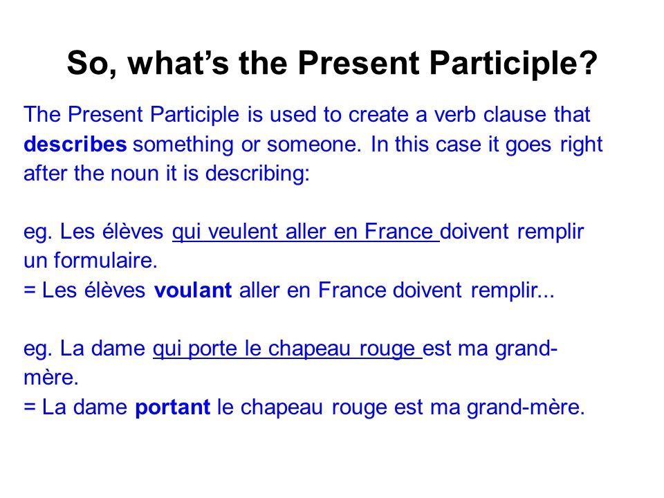 So, what's the Present Participle? The Present Participle can also be used to explain the reason for something or give a resulting consequence. In thi