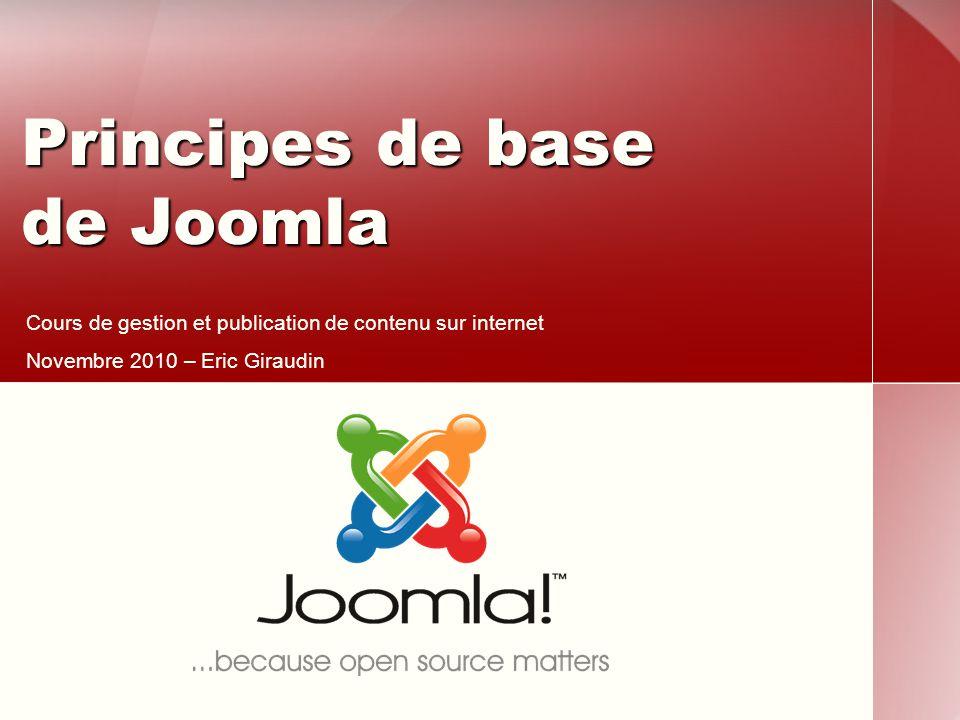 Principes de base de Joomla Cours de gestion et publication de contenu sur internet Novembre 2010 – Eric Giraudin