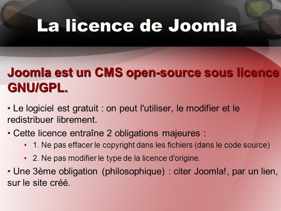 La licence de Joomla Joomla est un CMS open-source sous licence GNU/GPL.
