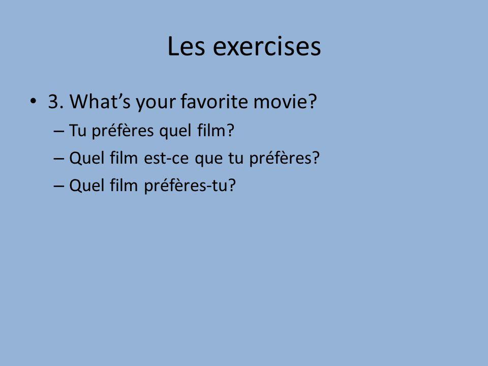 Les exercises 3.What's your favorite movie. – Tu préfères quel film.