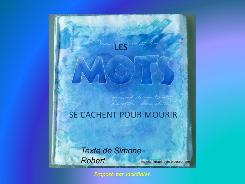 LES SE CACHENT POUR MOURIR Texte de Simone Robert Proposé par Jackdidier