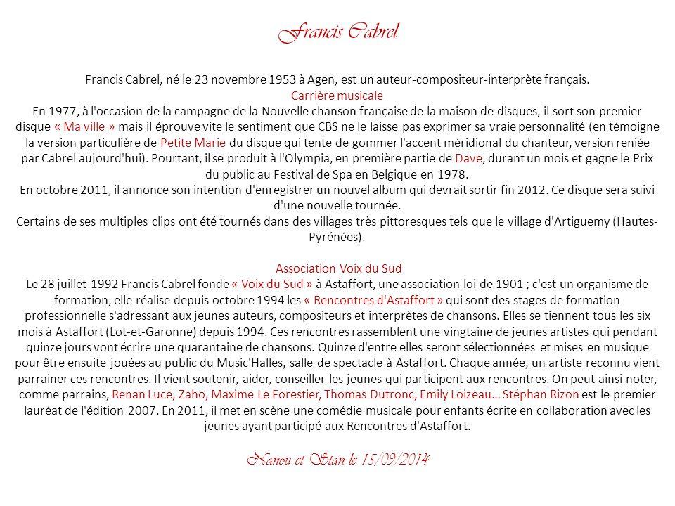 Francis Cabrel Francis Cabrel, né le 23 novembre 1953 à Agen, est un auteur-compositeur-interprète français.