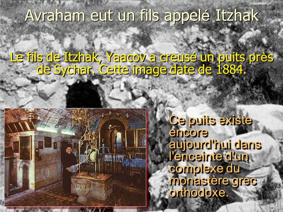 Le fils de Itzhak, Yaacov a creus é un puits pr è s de Sychar.