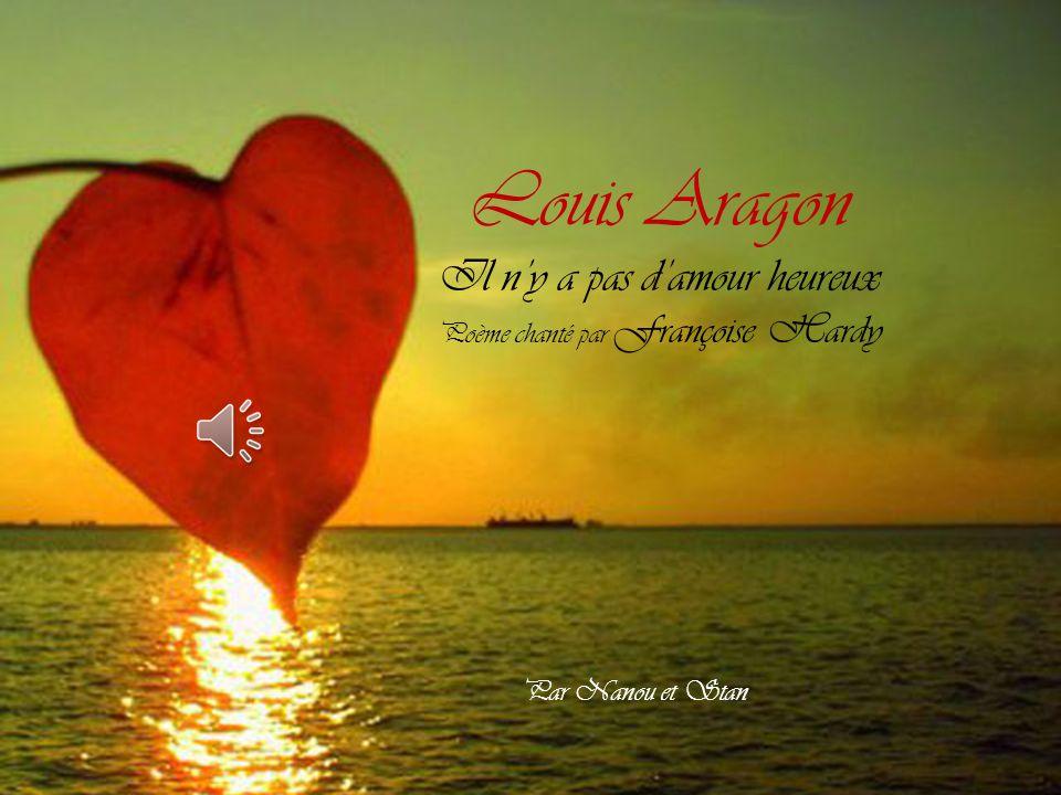 Louis Aragon Il n'y a pas d'amour heureux Poème chanté par Françoise Hardy Par Nanou et Stan