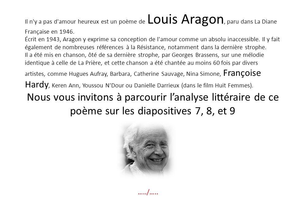 Il n y a pas d amour heureux est un poème de Louis Aragon, paru dans La Diane Française en 1946.