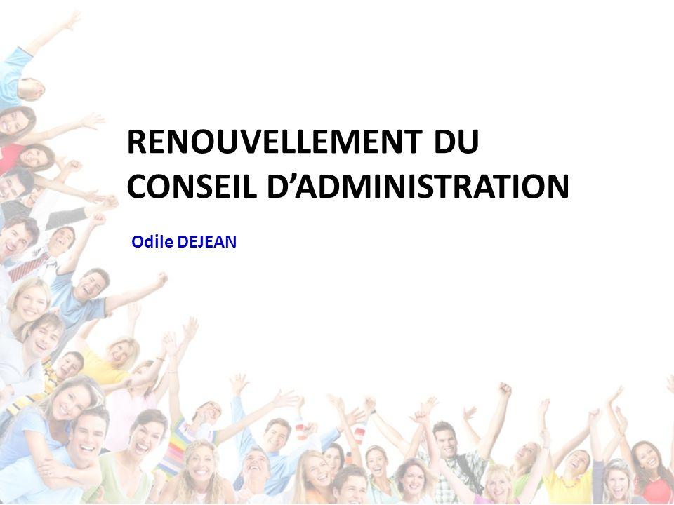 RENOUVELLEMENT DU CONSEIL D'ADMINISTRATION Odile DEJEAN
