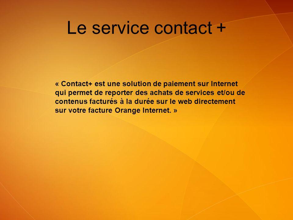 Le service contact + « Contact+ est une solution de paiement sur Internet qui permet de reporter des achats de services et/ou de contenus facturés à l