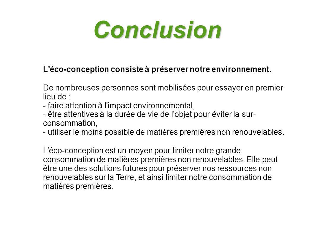 Conclusion L éco-conception consiste à préserver notre environnement.