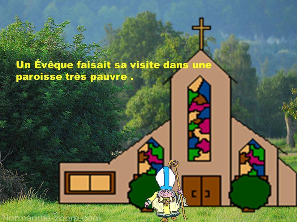 Un Évêque faisait sa visite dans une paroisse très pauvre.