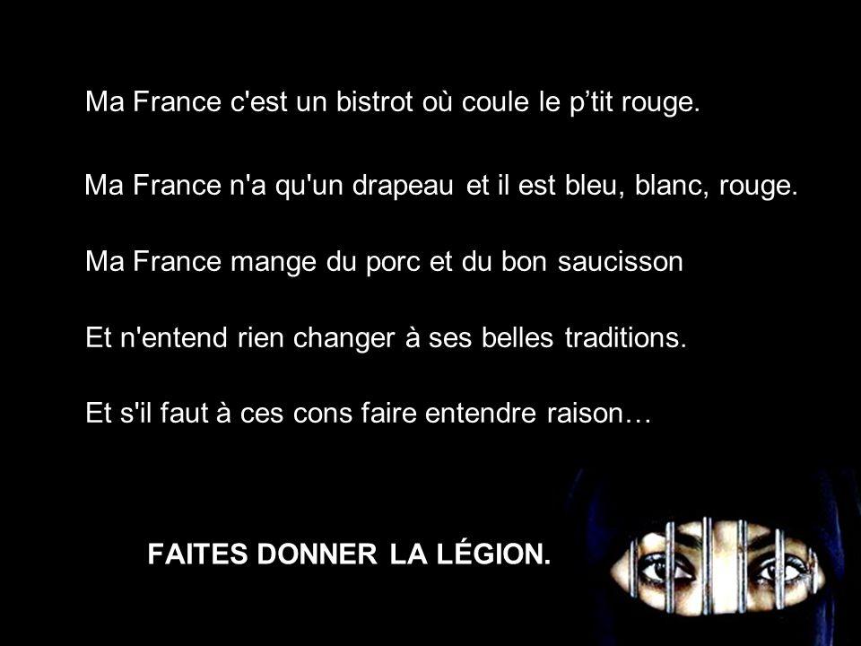FAITES DONNER LA LÉGION.Ma France c est un bistrot où coule le p'tit rouge.