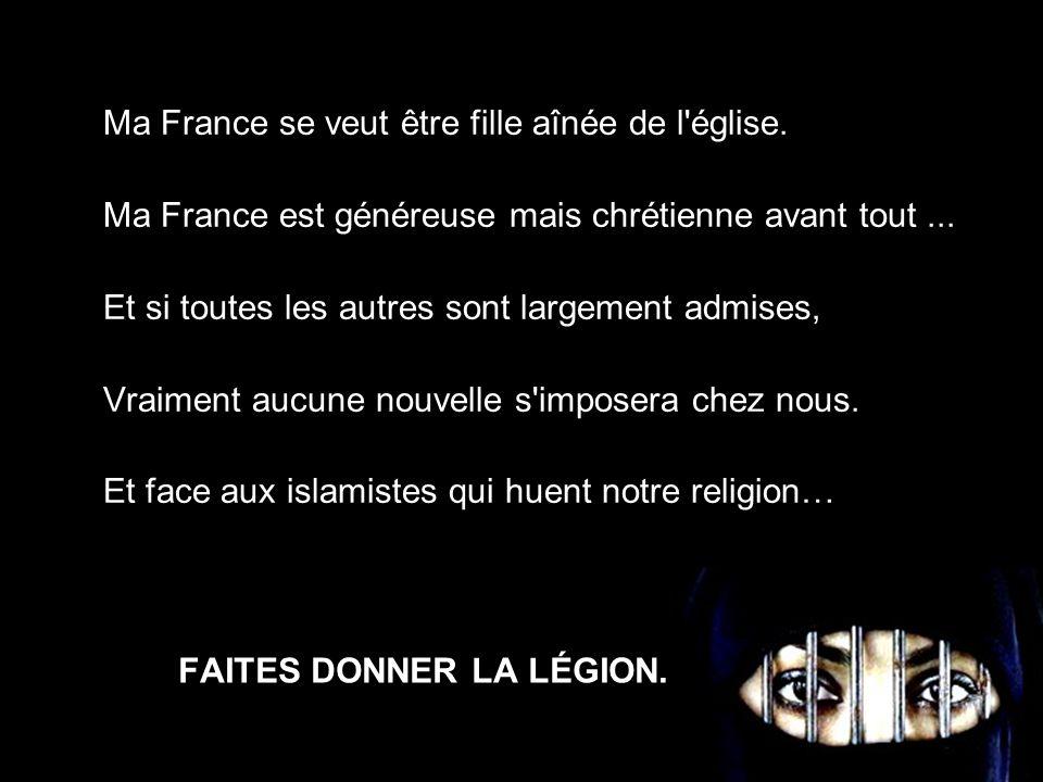 FAITES DONNER LA LÉGION.Ma France se veut être fille aînée de l église.