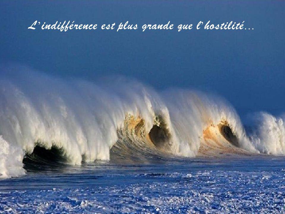L ' indifférence est plus grande que l ' hostilité …