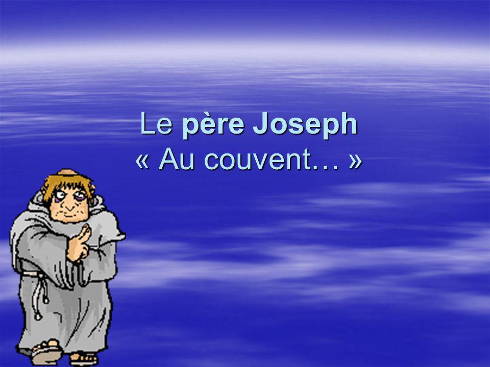 Le père Joseph « Au couvent… » Le père Joseph « Au couvent… »