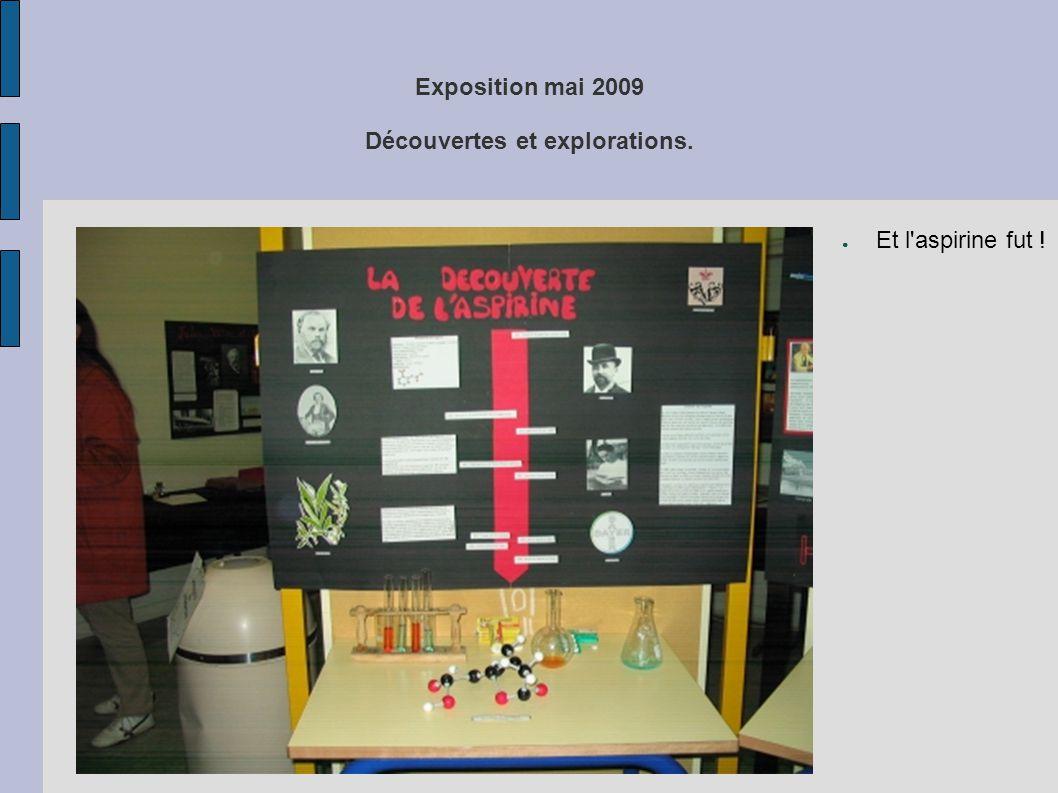 Exposition mai 2009 Découvertes et explorations. ● Et l'aspirine fut !