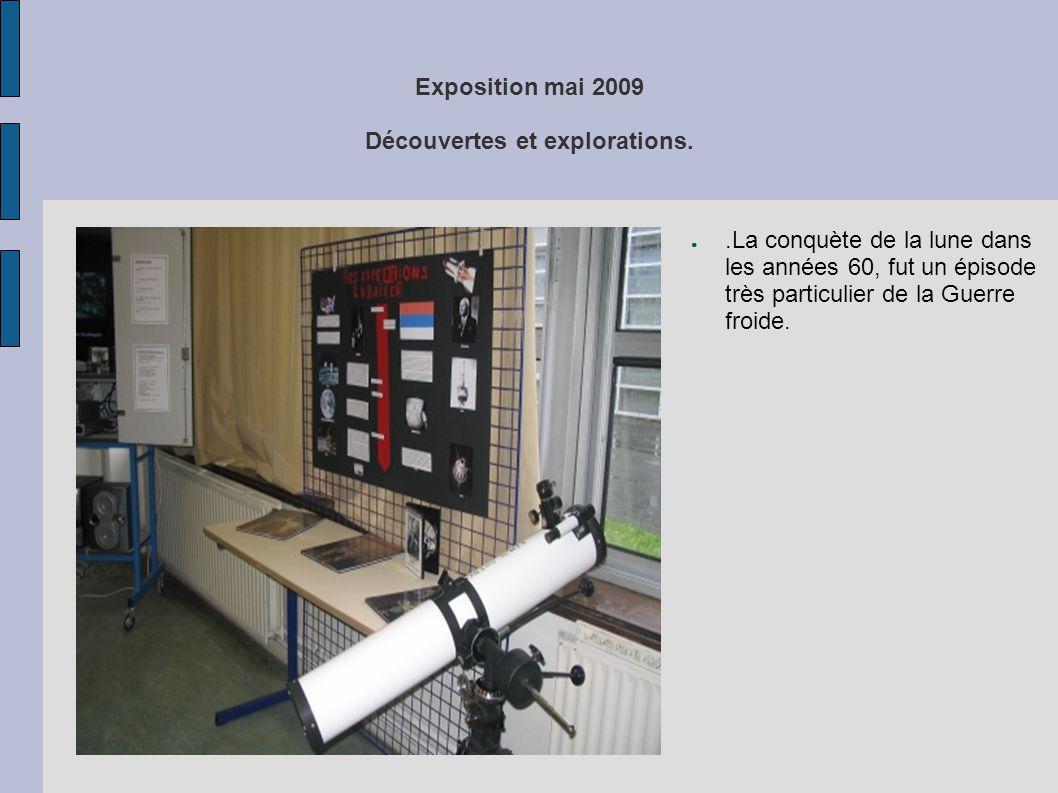 Exposition mai 2009 Découvertes et explorations. ●.La conquète de la lune dans les années 60, fut un épisode très particulier de la Guerre froide.