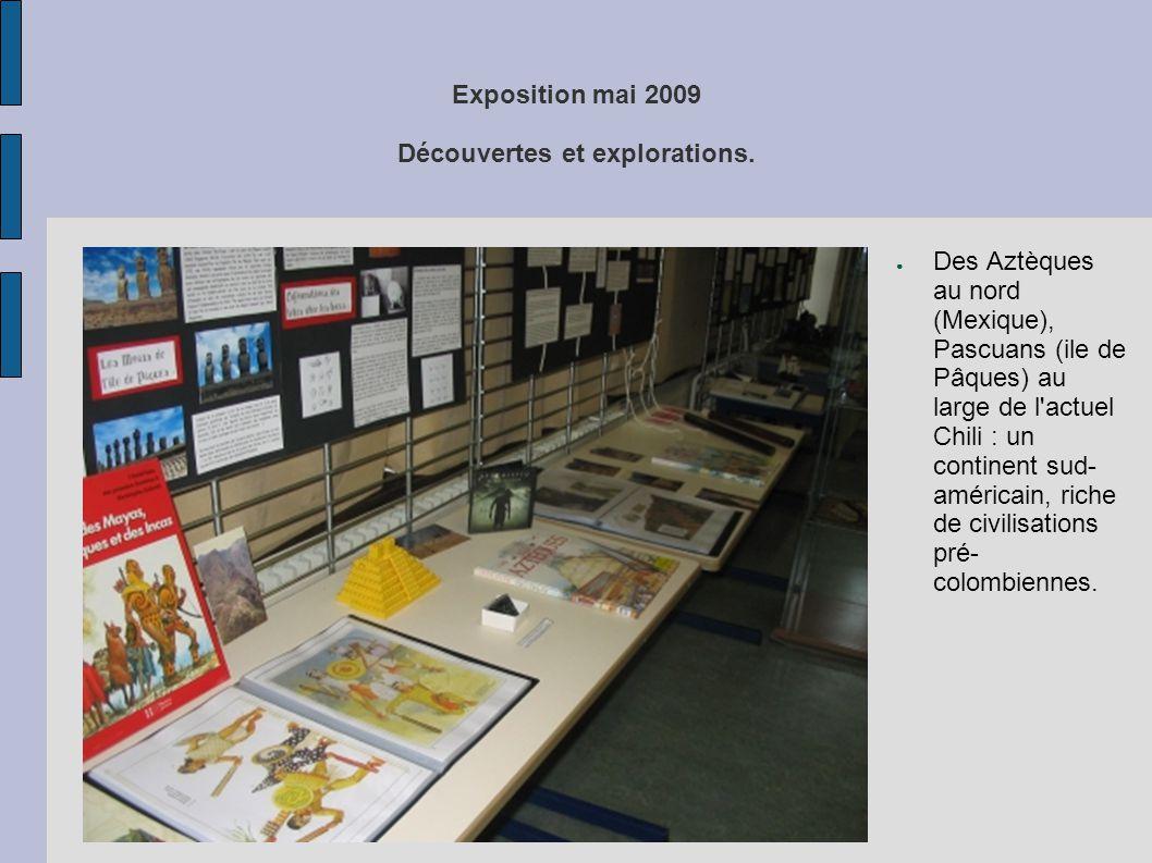 Exposition mai 2009 Découvertes et explorations. ● Des Aztèques au nord (Mexique), Pascuans (ile de Pâques) au large de l'actuel Chili : un continent