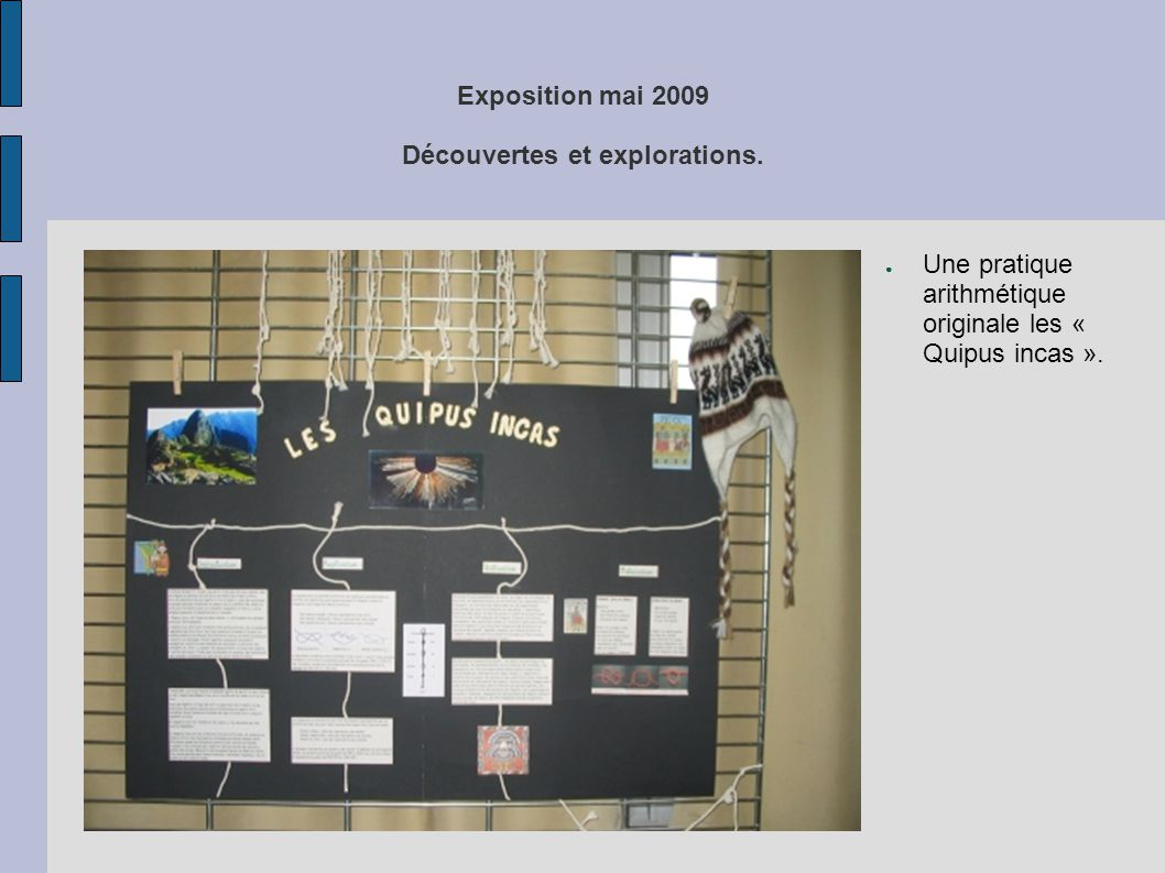 Exposition mai 2009 Découvertes et explorations. ● Une pratique arithmétique originale les « Quipus incas ».