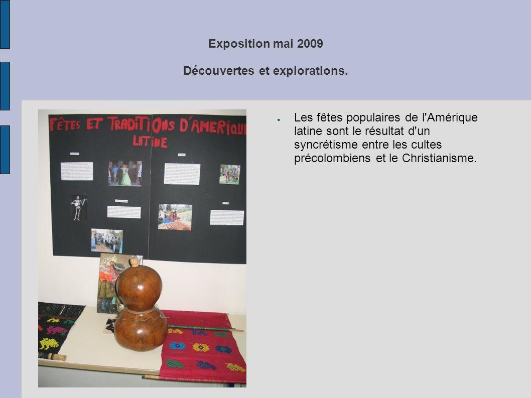 Exposition mai 2009 Découvertes et explorations. ● Les fêtes populaires de l'Amérique latine sont le résultat d'un syncrétisme entre les cultes précol