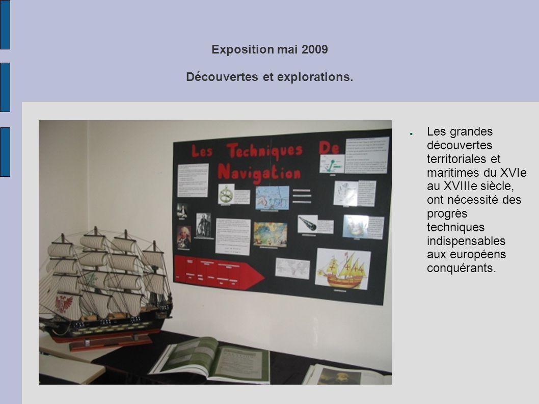 Exposition mai 2009 Découvertes et explorations. ● Les grandes découvertes territoriales et maritimes du XVIe au XVIIIe siècle, ont nécessité des prog