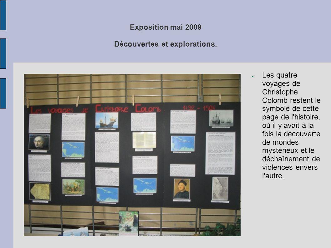 Exposition mai 2009 Découvertes et explorations. ● Les quatre voyages de Christophe Colomb restent le symbole de cette page de l'histoire, où il y ava