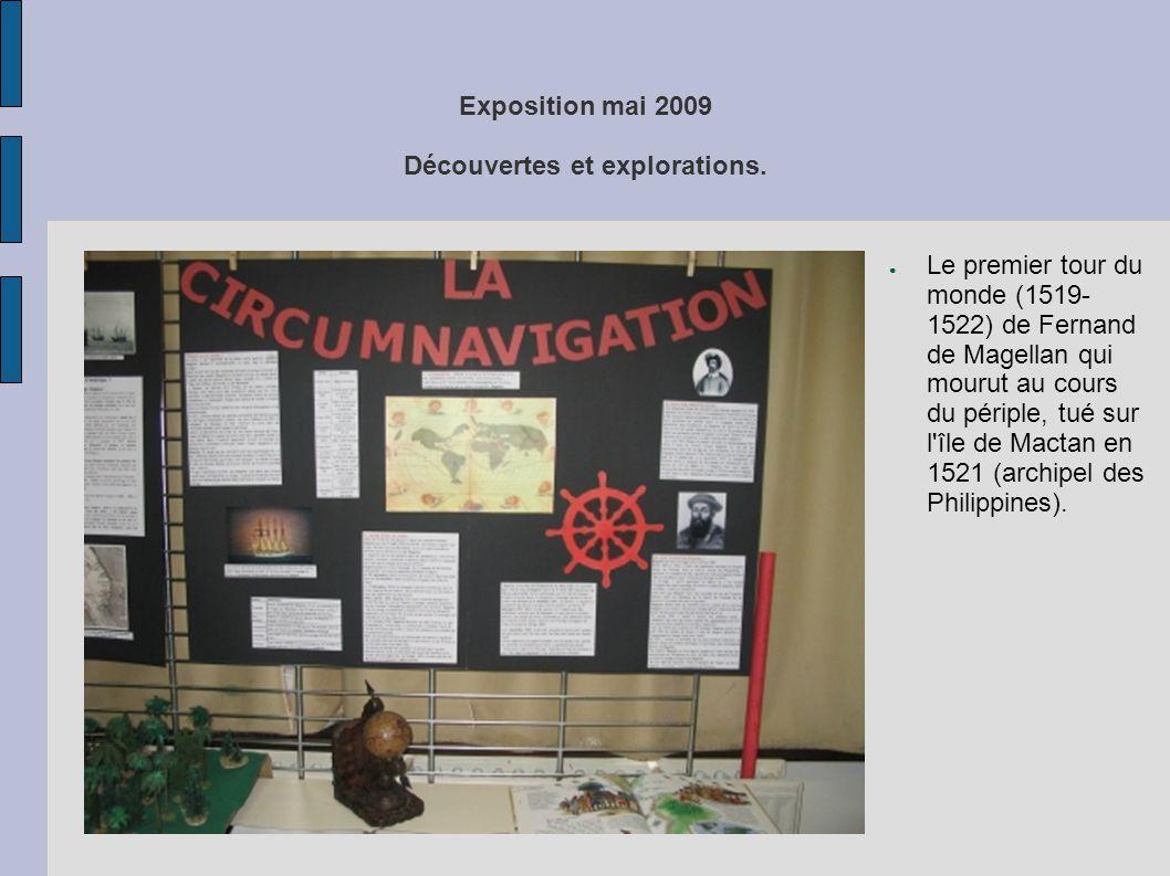 Exposition mai 2009 Découvertes et explorations. ● Le premier tour du monde (1519- 1522) de Fernand de Magellan qui mourut au cours du périple, tué su