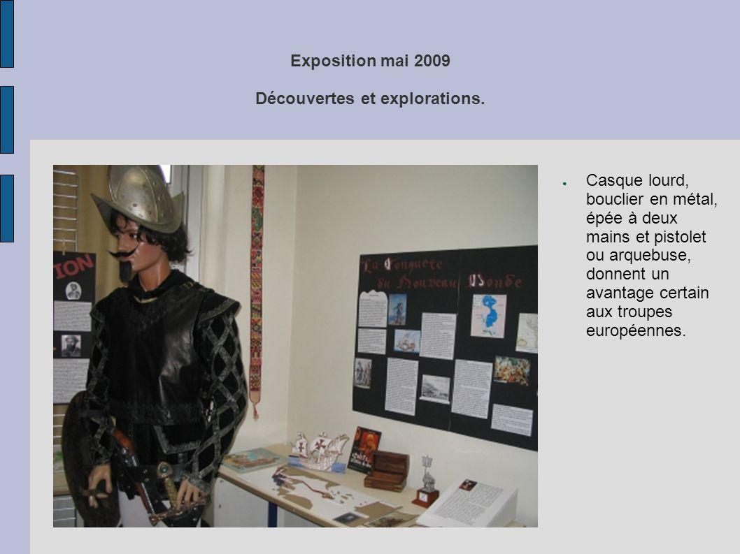 Exposition mai 2009 Découvertes et explorations. ● Casque lourd, bouclier en métal, épée à deux mains et pistolet ou arquebuse, donnent un avantage ce