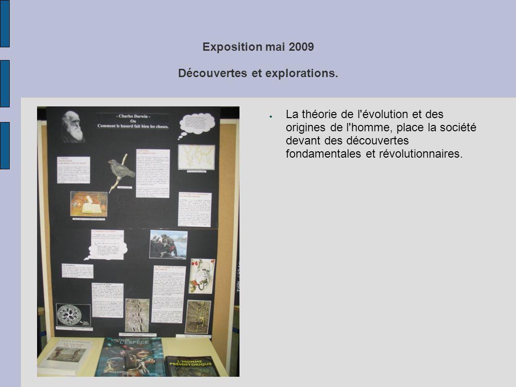 Exposition mai 2009 Découvertes et explorations. ● La théorie de l'évolution et des origines de l'homme, place la société devant des découvertes fonda
