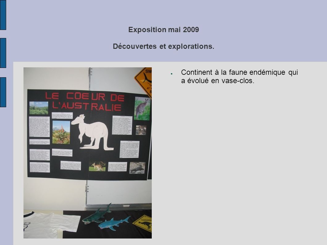Exposition mai 2009 Découvertes et explorations. ● Continent à la faune endémique qui a évolué en vase-clos.