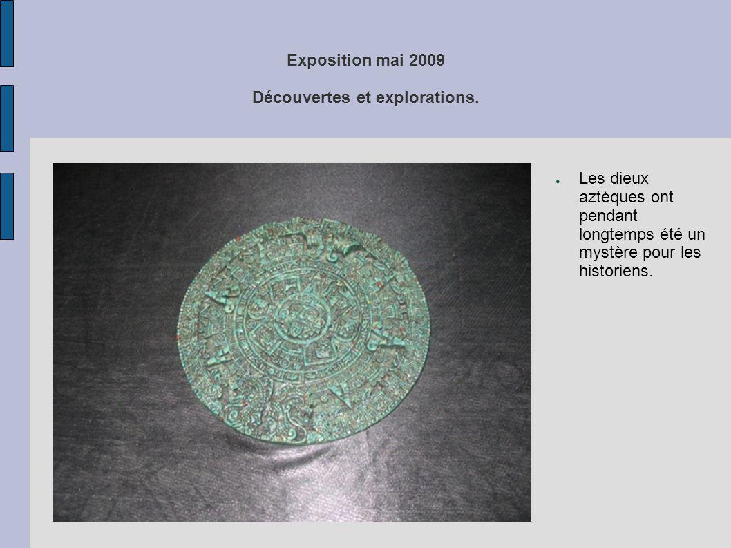 Exposition mai 2009 Découvertes et explorations. ● Les dieux aztèques ont pendant longtemps été un mystère pour les historiens.