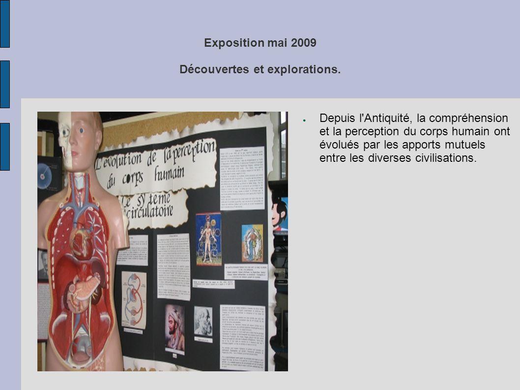 Exposition mai 2009 Découvertes et explorations. ● Depuis l'Antiquité, la compréhension et la perception du corps humain ont évolués par les apports m