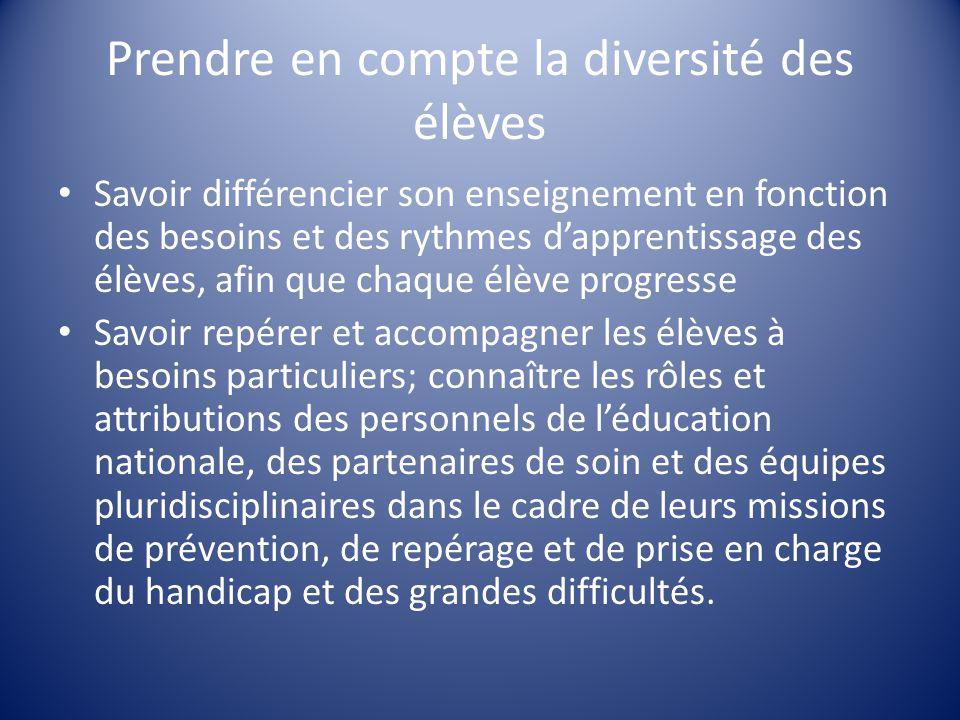 Prendre en compte la diversité des élèves Savoir différencier son enseignement en fonction des besoins et des rythmes d'apprentissage des élèves, afin