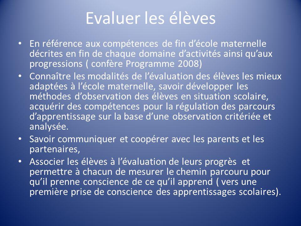 Evaluer les élèves En référence aux compétences de fin d'école maternelle décrites en fin de chaque domaine d'activités ainsi qu'aux progressions ( co