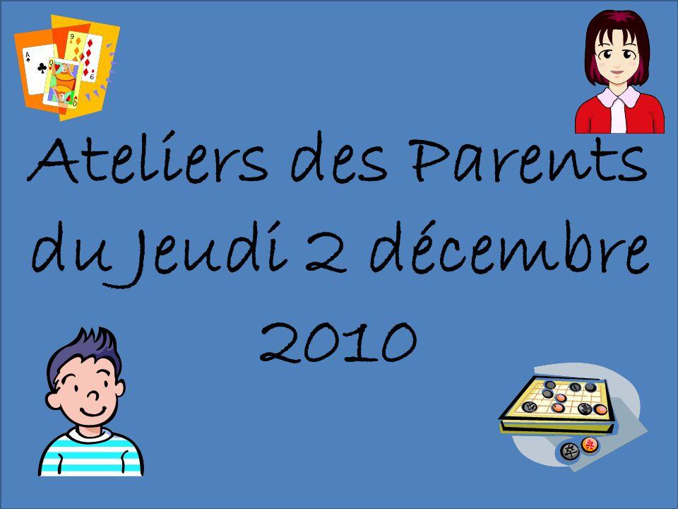 ATELIERS DES PARENTS Jeudi 2 décembre 2010 Ateliers des Parents du Jeudi 2 décembre 2010