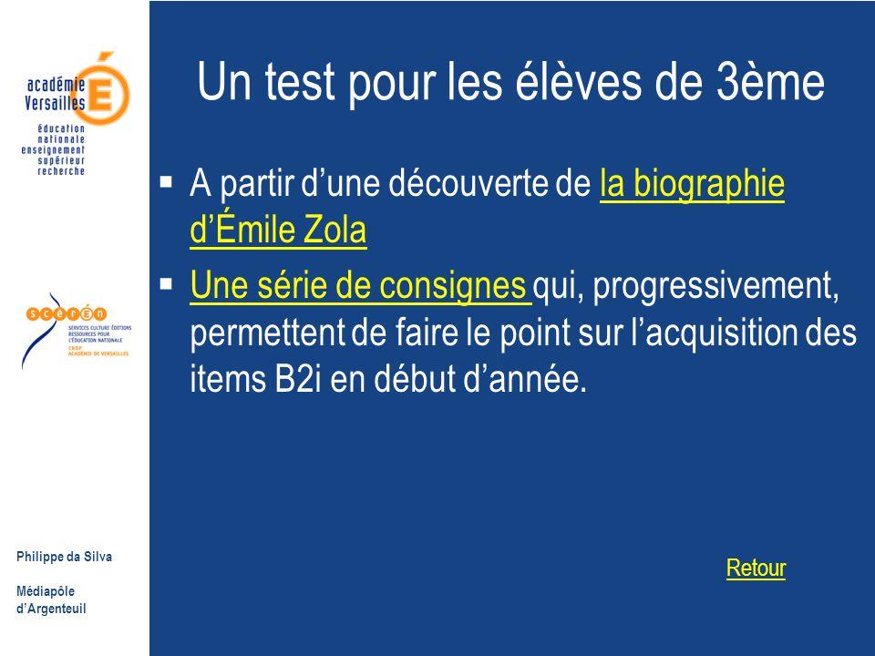 Philippe da Silva Médiapôle d'Argenteuil Un test pour les élèves de 3ème  A partir d'une découverte de la biographie d'Émile Zolala biographie d'Émile Zola  Une série de consignes qui, progressivement, permettent de faire le point sur l'acquisition des items B2i en début d'année.
