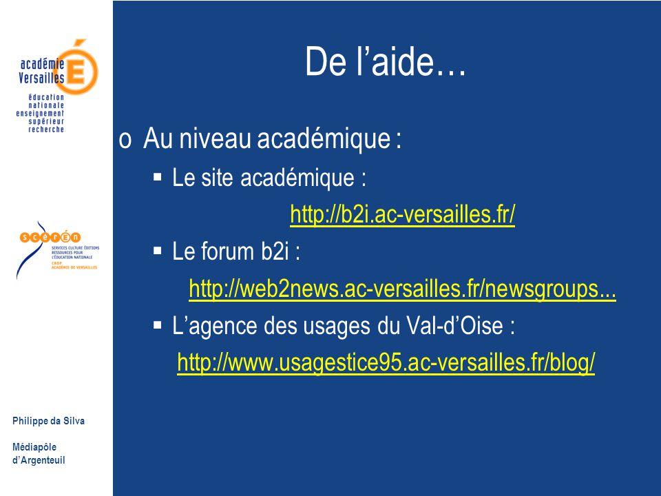 Philippe da Silva Médiapôle d'Argenteuil De l'aide… oAu niveau académique :  Le site académique : http://b2i.ac-versailles.fr/  Le forum b2i : http://web2news.ac-versailles.fr/newsgroups...
