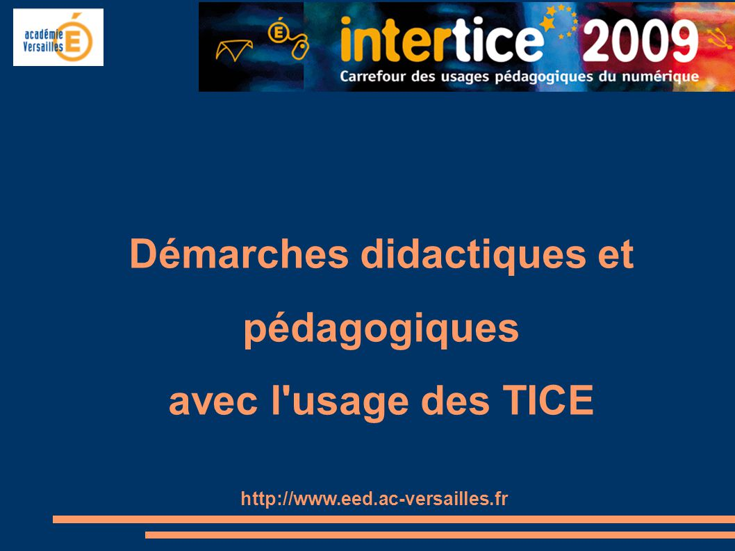 Démarches didactiques et pédagogiques avec l'usage des TICE http://www.eed.ac-versailles.fr
