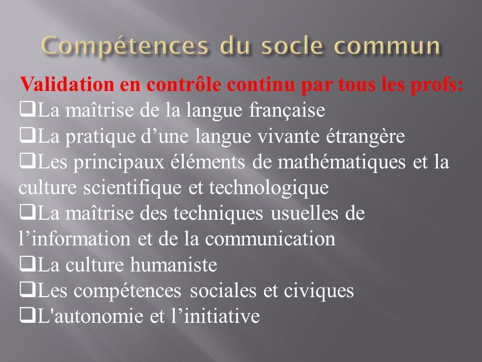 Validation en contrôle continu par tous les profs:  La maîtrise de la langue française  La pratique d'une langue vivante étrangère  Les principaux