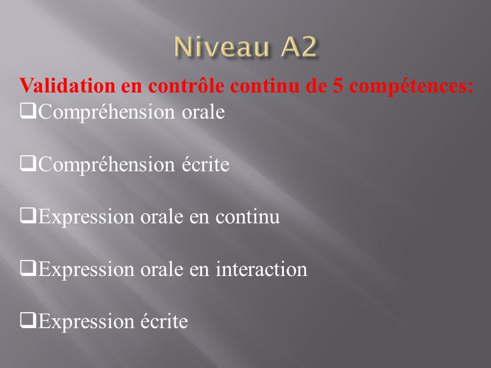 Validation en contrôle continu de 5 compétences:  Compréhension orale  Compréhension écrite  Expression orale en continu  Expression orale en inte