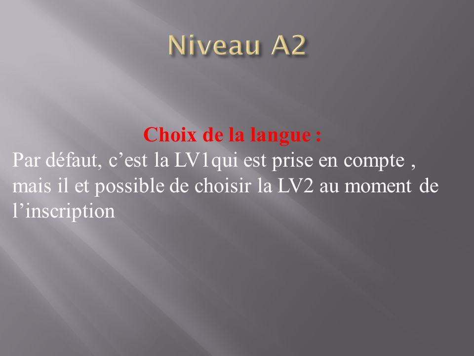 Choix de la langue : Par défaut, c'est la LV1qui est prise en compte, mais il et possible de choisir la LV2 au moment de l'inscription