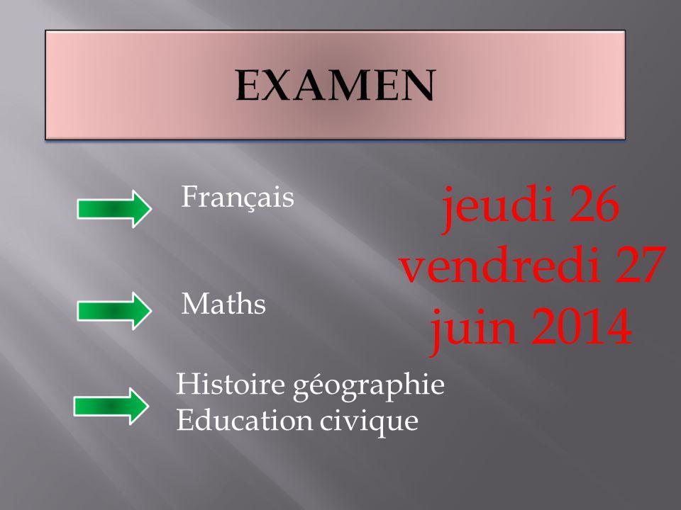Français Histoire géographie Education civique Maths jeudi 26 vendredi 27 juin 2014