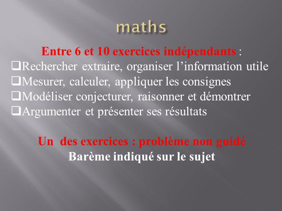 Entre 6 et 10 exercices indépendants :  Rechercher extraire, organiser l'information utile  Mesurer, calculer, appliquer les consignes  Modéliser c