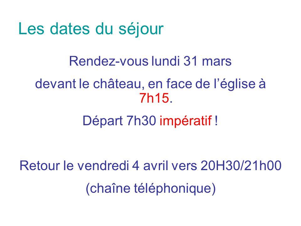 Les dates du séjour Rendez-vous lundi 31 mars devant le château, en face de l'église à 7h15. Départ 7h30 impératif ! Retour le vendredi 4 avril vers 2