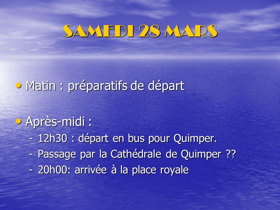 SAMEDI 28 MARS Matin : préparatifs de départ Matin : préparatifs de départ Après-midi : Après-midi : -12h30 : départ en bus pour Quimper.