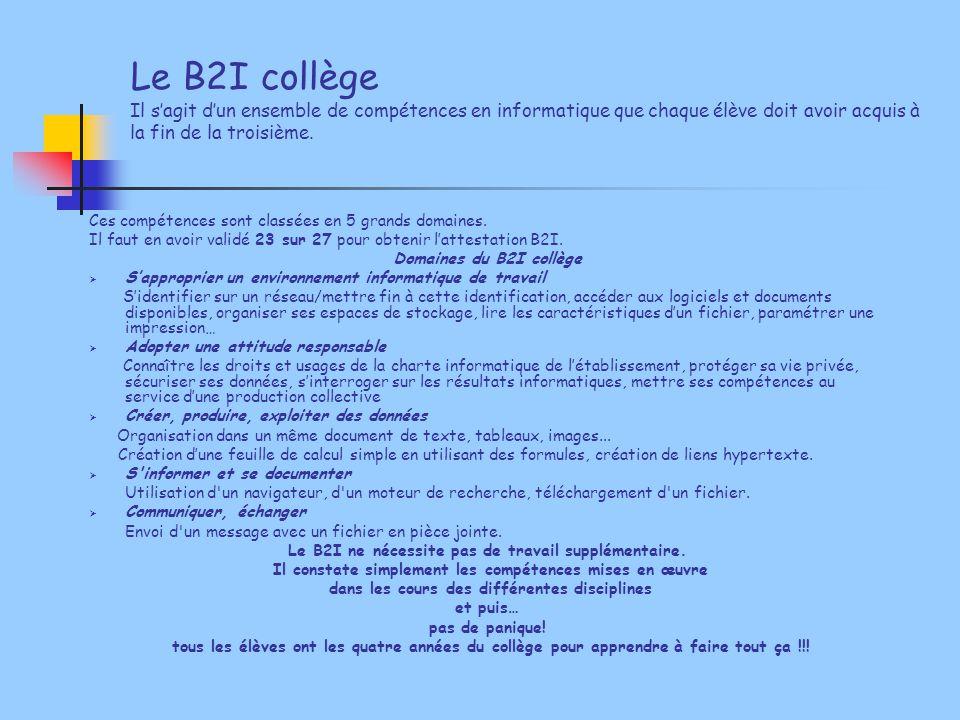 Le B2I collège Il s'agit d'un ensemble de compétences en informatique que chaque élève doit avoir acquis à la fin de la troisième. Ces compétences son