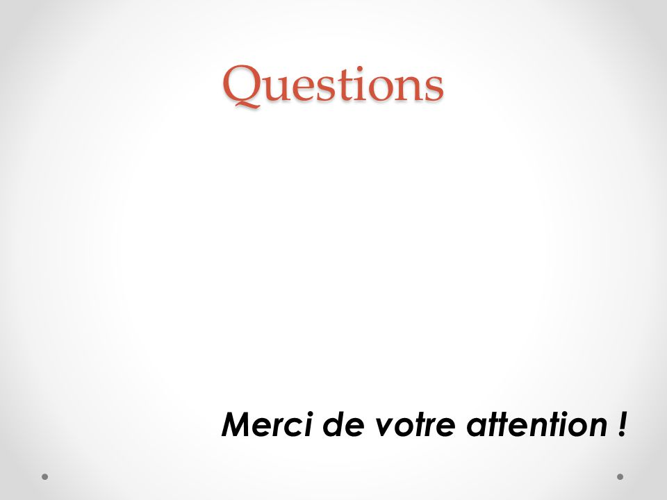 Questions Merci de votre attention !