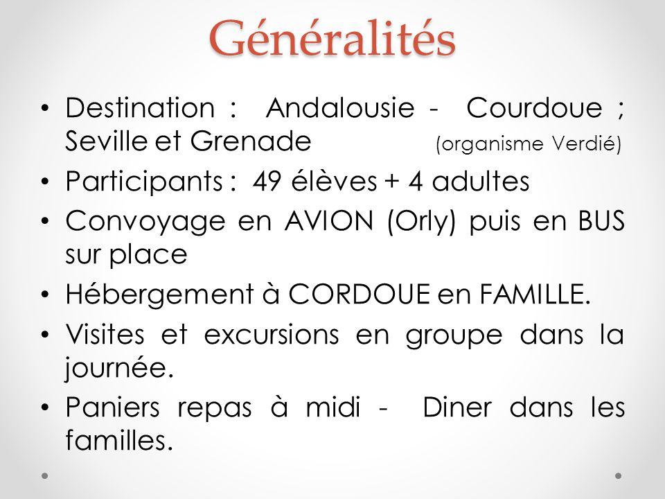 Généralités Destination : Andalousie - Courdoue ; Seville et Grenade (organisme Verdié) Participants : 49 élèves + 4 adultes Convoyage en AVION (Orly) puis en BUS sur place Hébergement à CORDOUE en FAMILLE.