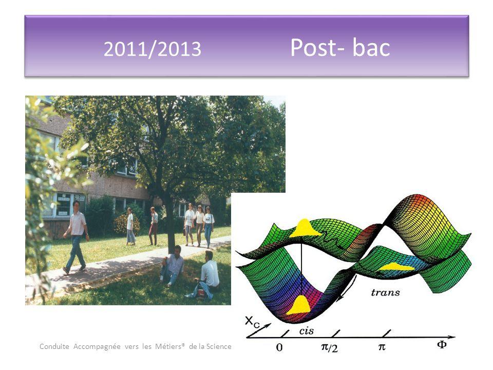 2011/2013 Post- bac Conduite Accompagnée vers les Métiers® de la Science