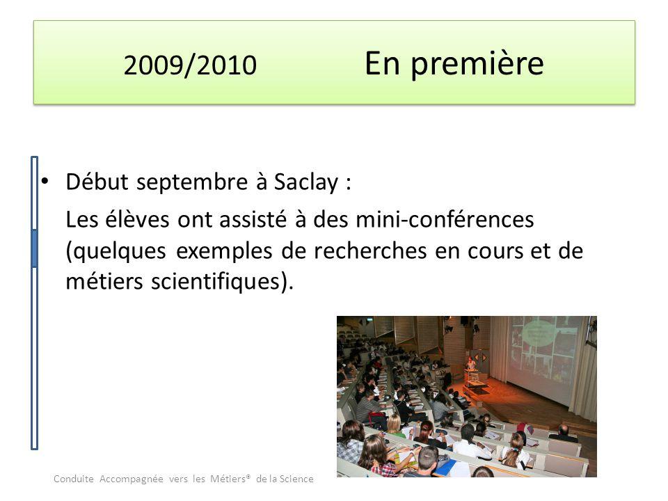 2009/2010 En première Début septembre à Saclay : Les élèves ont assisté à des mini-conférences (quelques exemples de recherches en cours et de métiers scientifiques).