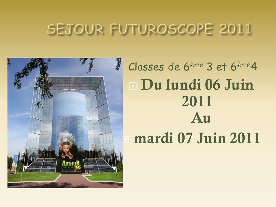 Classes de 6 ème 3 et 6 ème 4  Du lundi 06 Juin 2011 Au  mardi 07 Juin 2011